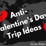 Anti-Valentine's Day Trip Ideas